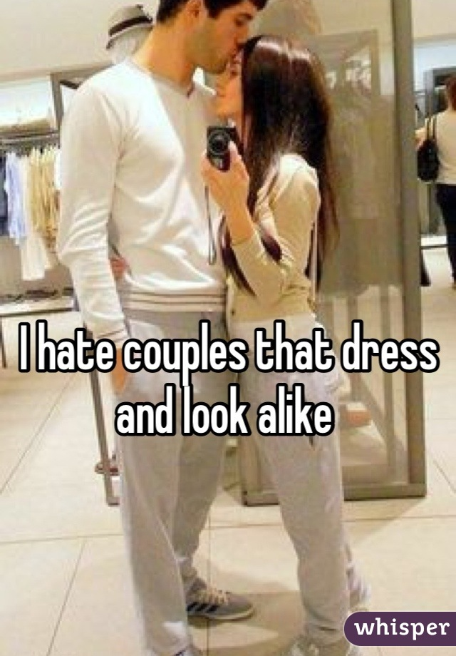 I hate couples that dress and look alike