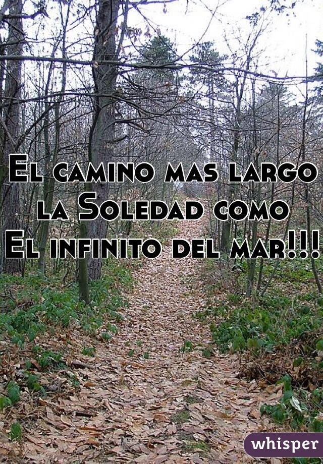 El camino mas largo la Soledad como  El infinito del mar!!!
