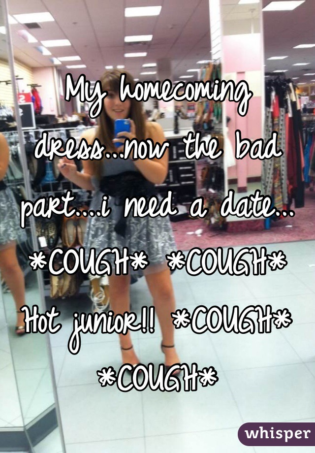 My homecoming dress...now the bad part....i need a date... *COUGH* *COUGH* Hot junior!! *COUGH* *COUGH*