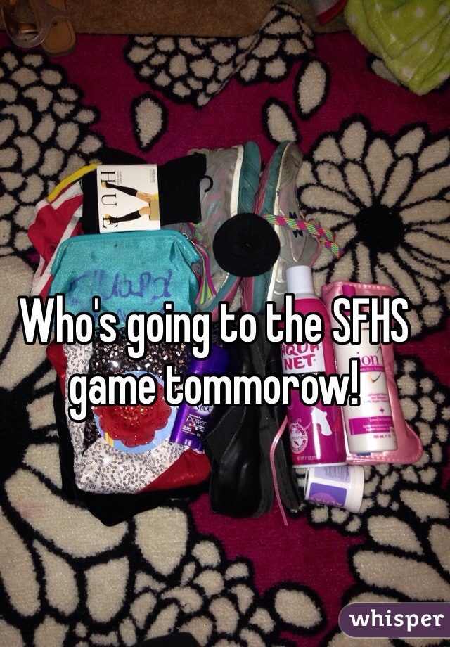 Who's going to the SFHS game tommorow!