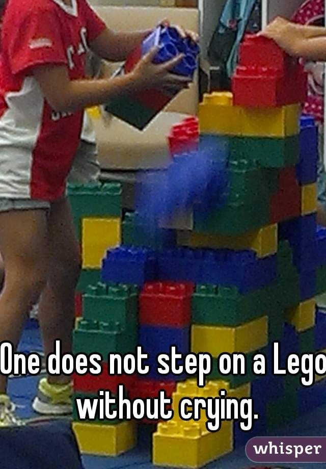 One does not step on a Lego without crying.