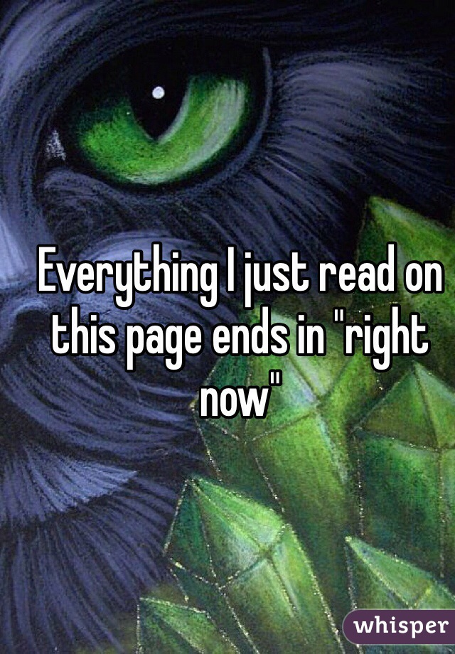 """Everything I just read on this page ends in """"right now"""""""