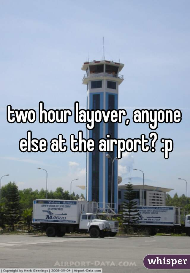 two hour layover, anyone else at the airport? :p