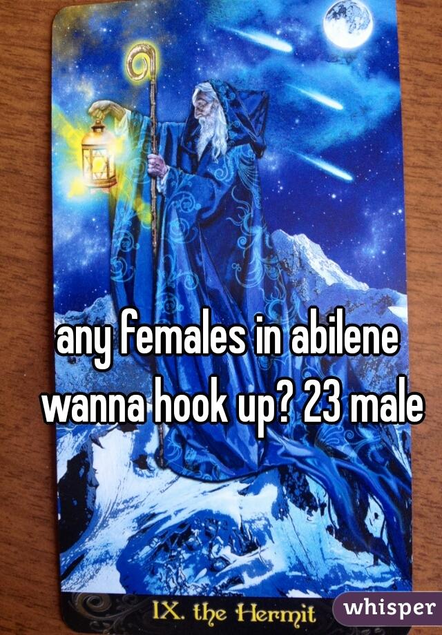 any females in abilene wanna hook up? 23 male