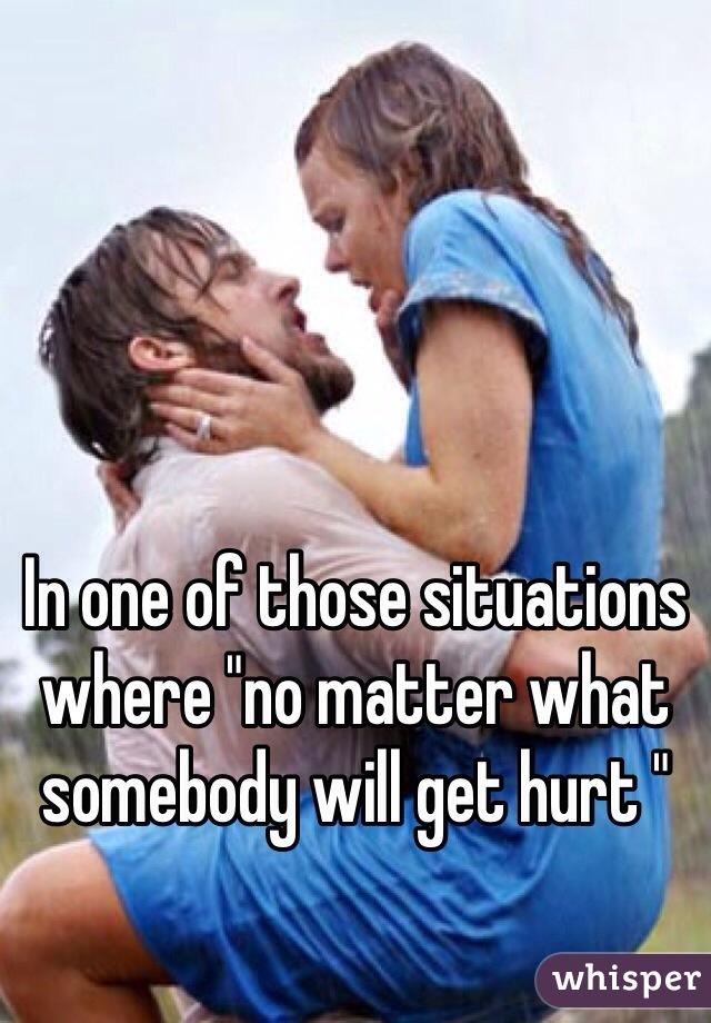 """In one of those situations where """"no matter what somebody will get hurt """""""