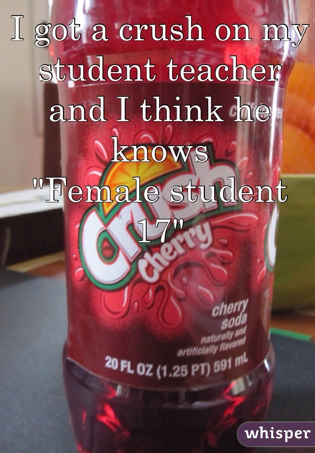 """I got a crush on my student teacher and I think he knows """"Female student 17"""""""