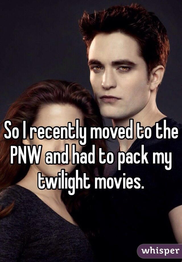 So I recently moved to the PNW and had to pack my twilight movies.