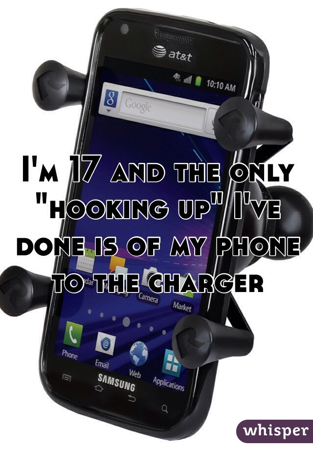 """I'm 17 and the only """"hooking up"""" I've done is of my phone to the charger"""