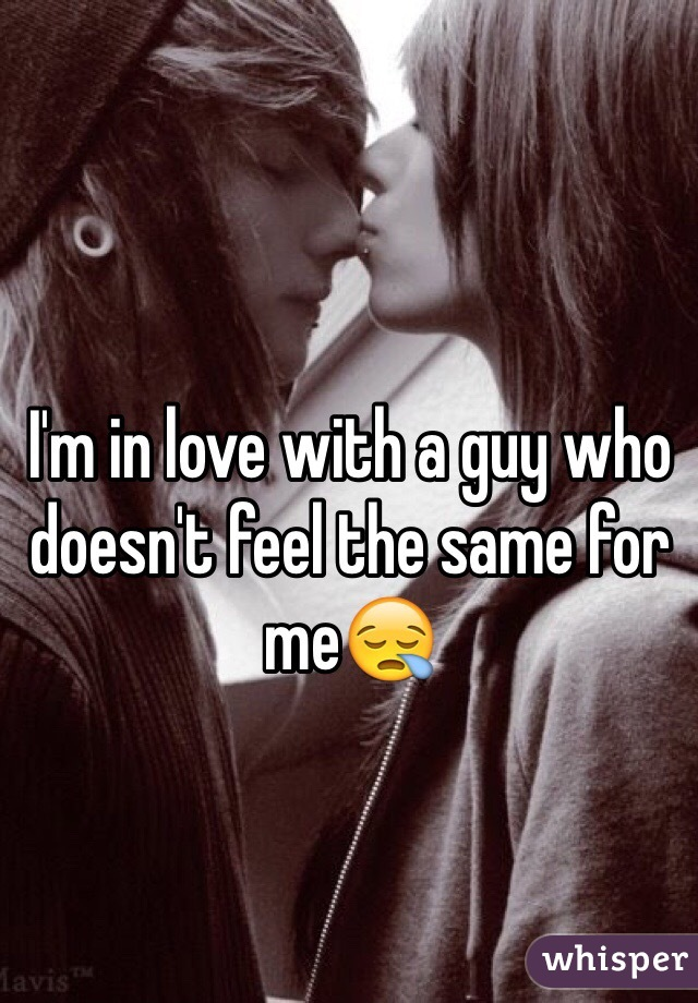 I'm in love with a guy who doesn't feel the same for me😪