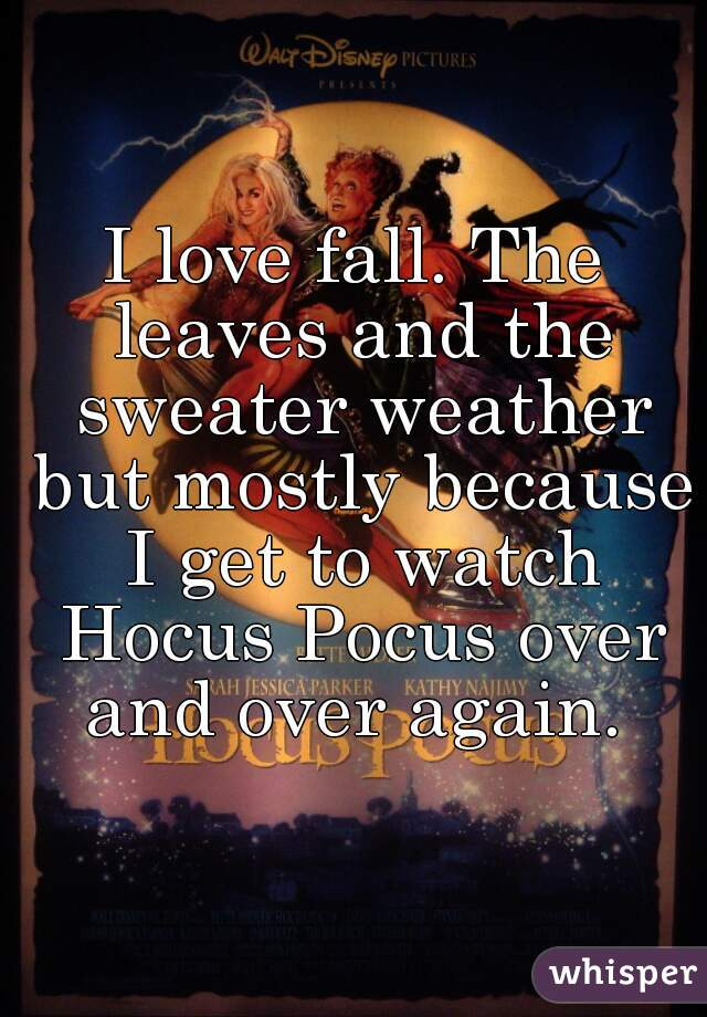 I love fall. The leaves and the sweater weather but mostly because I get to watch Hocus Pocus over and over again.
