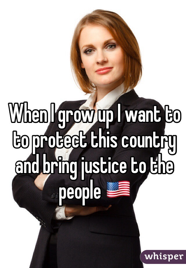 When I grow up I want to to protect this country and bring justice to the people 🇺🇸
