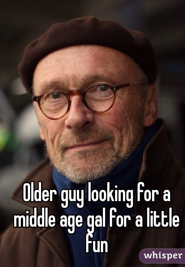 Older guy looking for a middle age gal for a little fun