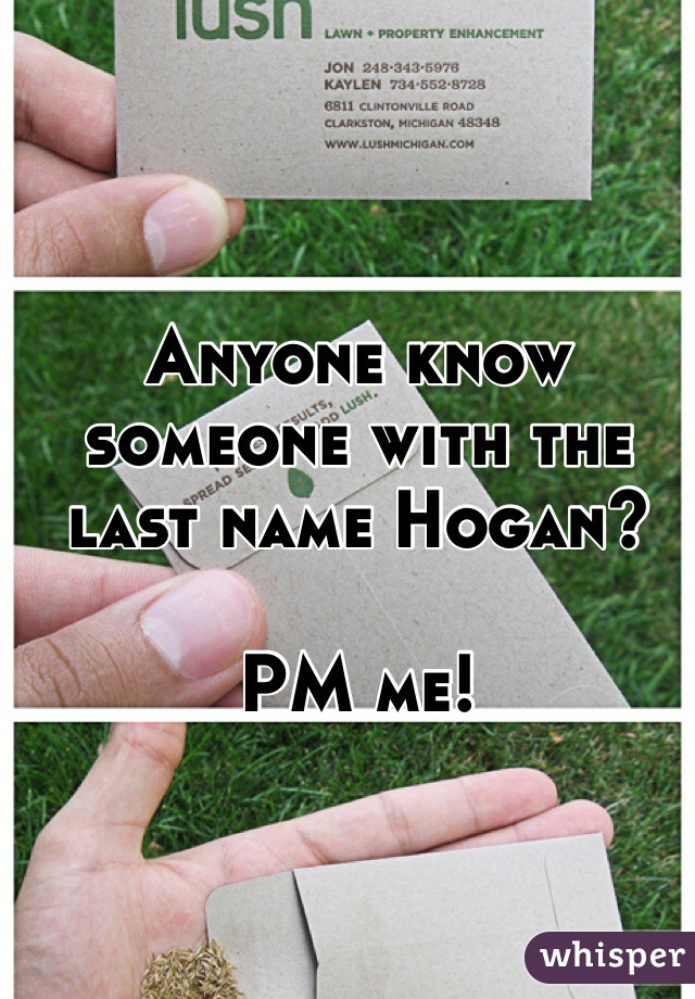 Anyone know someone with the last name Hogan?  PM me!