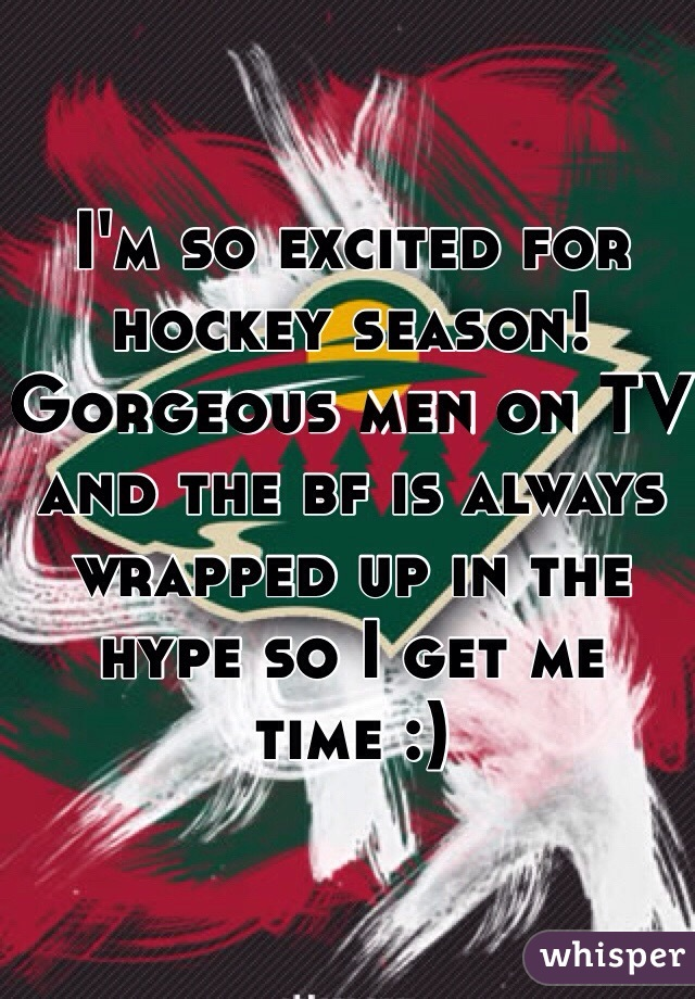 I'm so excited for hockey season! Gorgeous men on TV and the bf is always wrapped up in the hype so I get me time :)