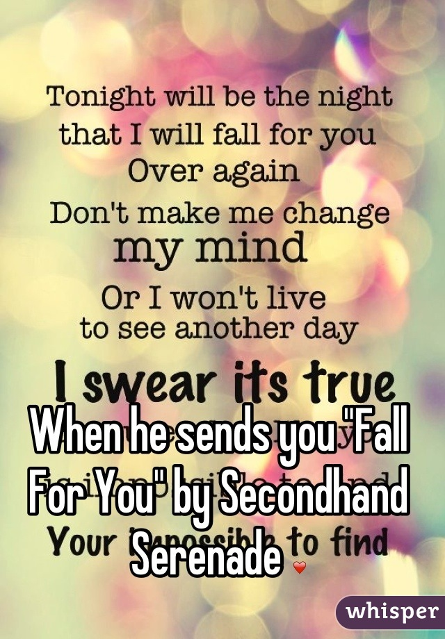 """When he sends you """"Fall For You"""" by Secondhand Serenade ❤"""