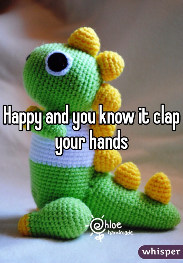 Happy and you know it clap your hands