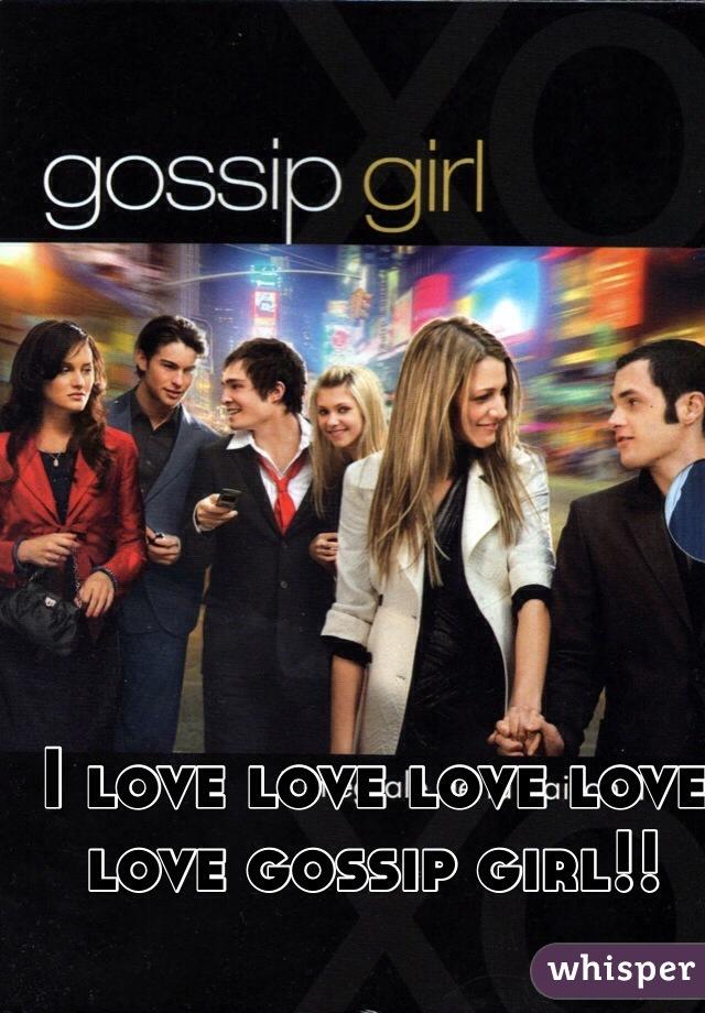 I love love love love love gossip girl!!