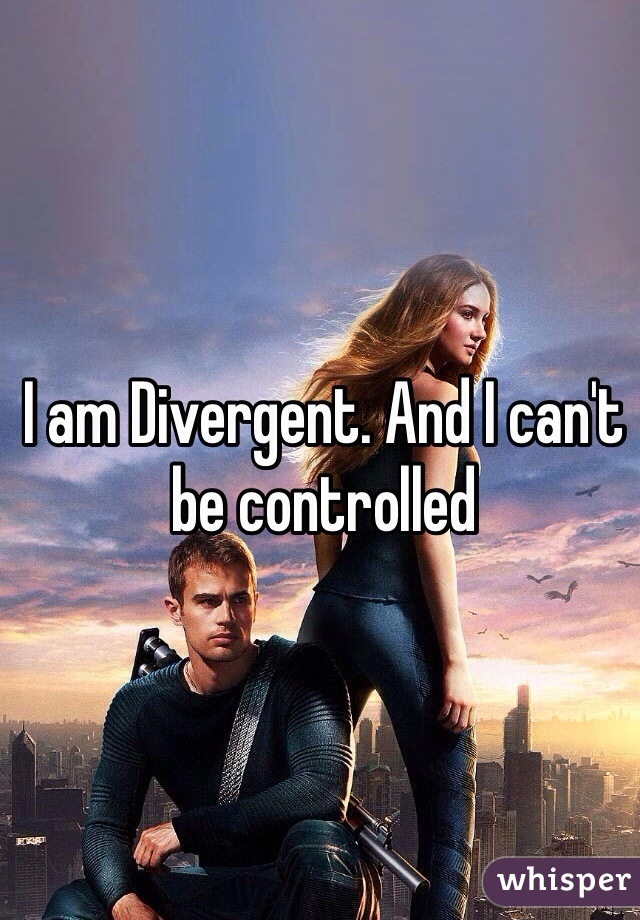 I am Divergent. And I can't be controlled