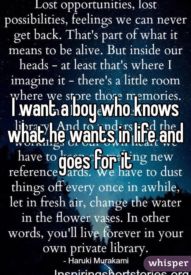 I want a boy who knows what he wants in life and goes for it