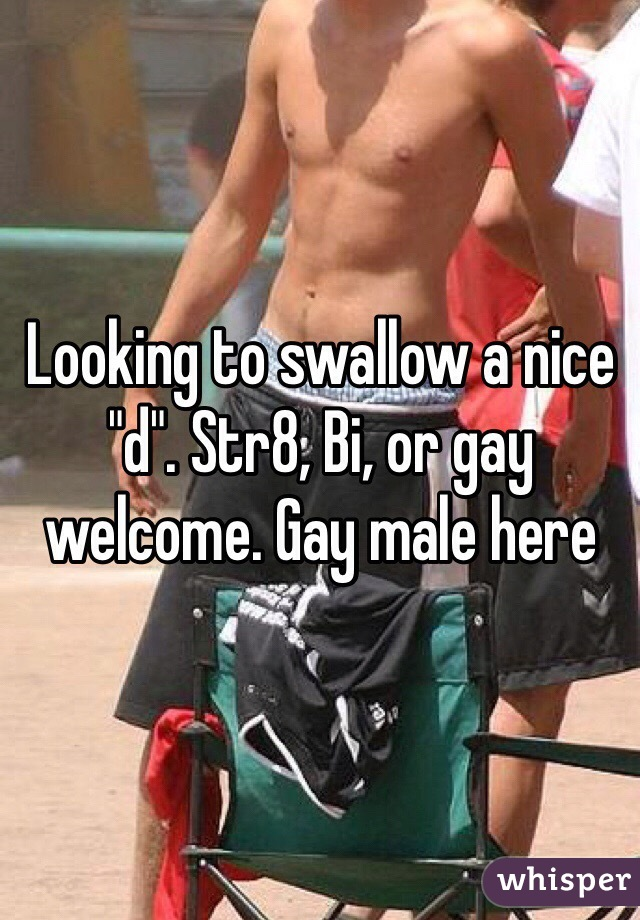 """Looking to swallow a nice """"d"""". Str8, Bi, or gay welcome. Gay male here"""