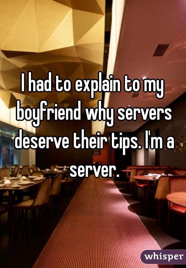 I had to explain to my boyfriend why servers deserve their tips. I'm a server.