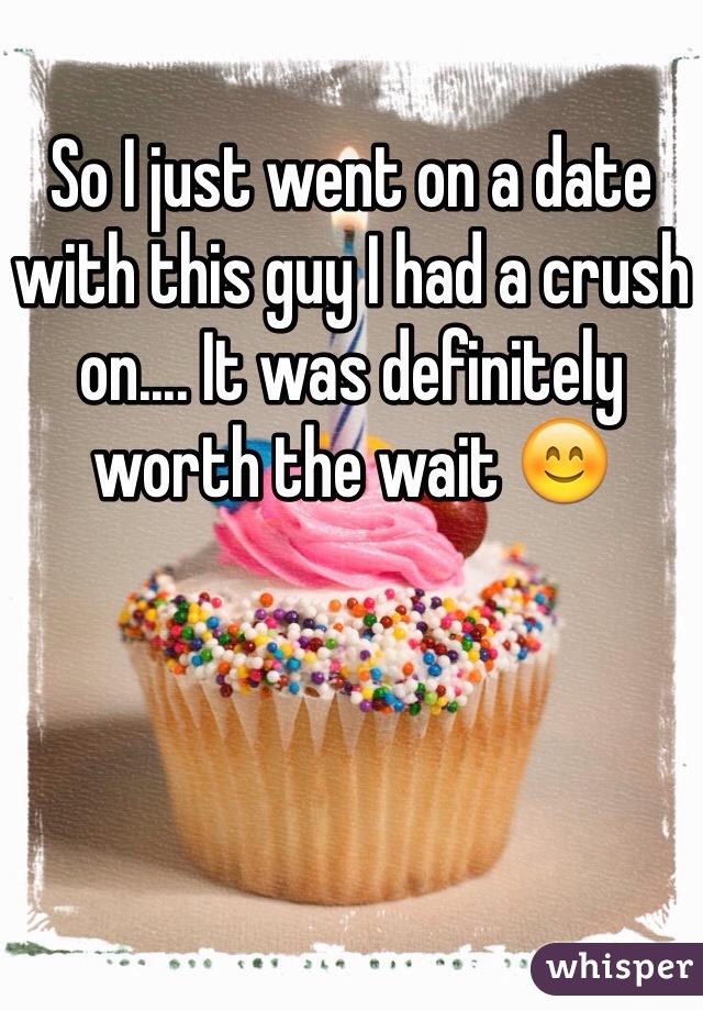 So I just went on a date with this guy I had a crush on.... It was definitely worth the wait 😊