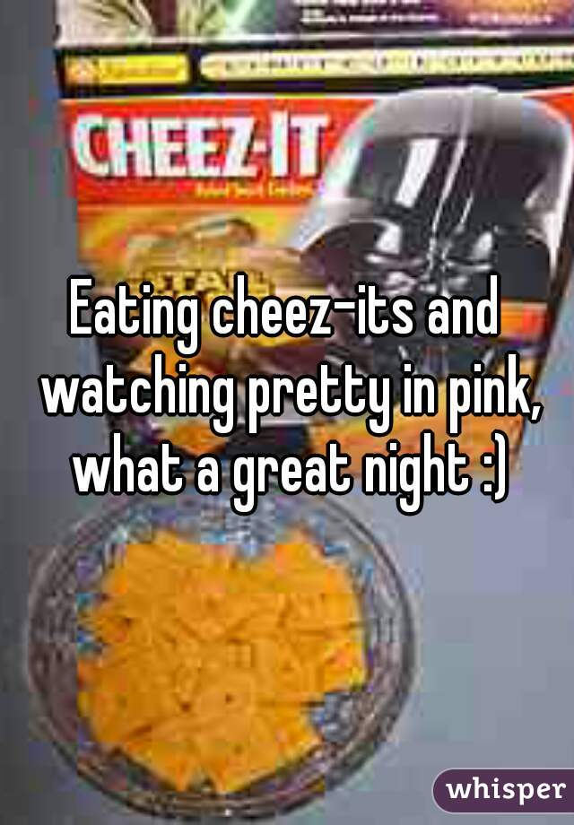 Eating cheez-its and watching pretty in pink, what a great night :)