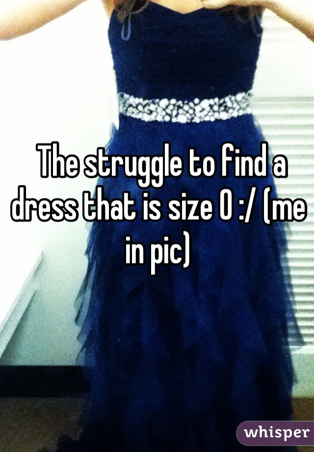 The struggle to find a dress that is size 0 :/ (me in pic)