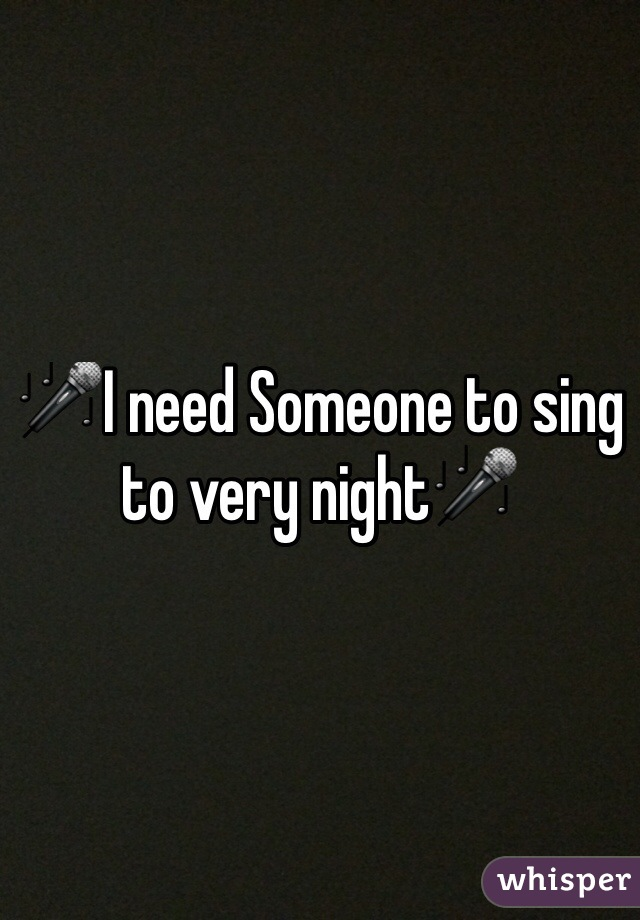 🎤I need Someone to sing to very night🎤