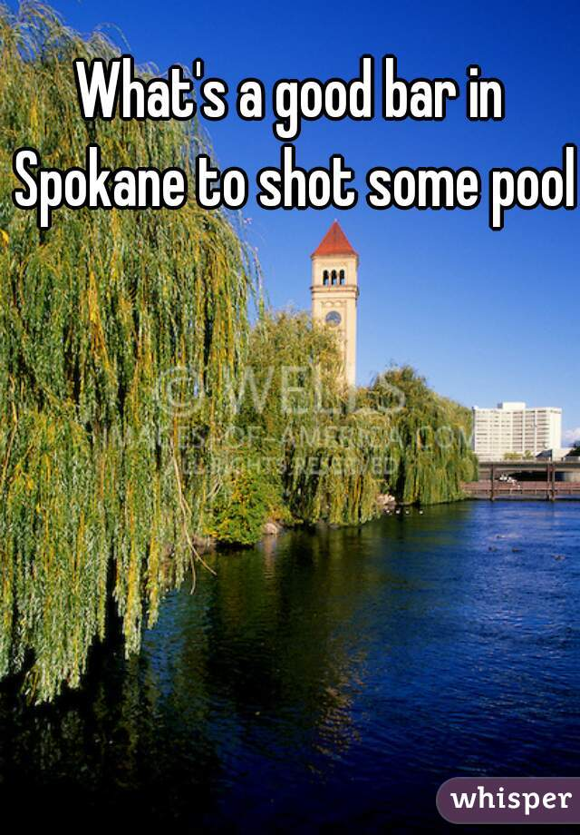 What's a good bar in Spokane to shot some pool?