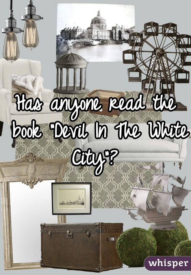 "Has anyone read the book ""Devil In The White City""?"
