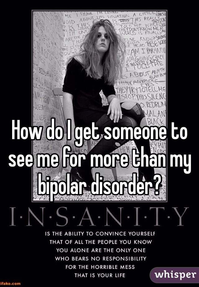 How do I get someone to see me for more than my bipolar disorder?
