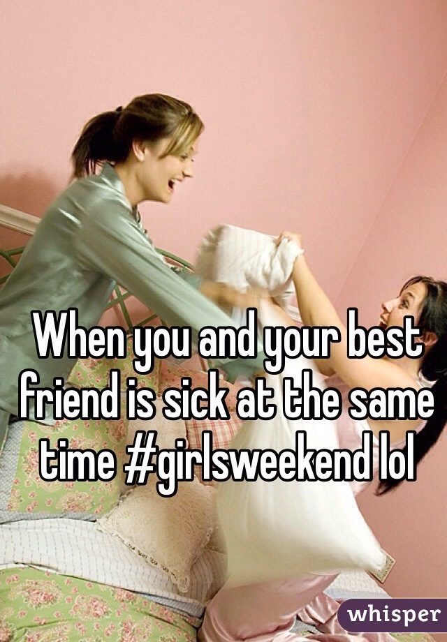 When you and your best friend is sick at the same time #girlsweekend lol