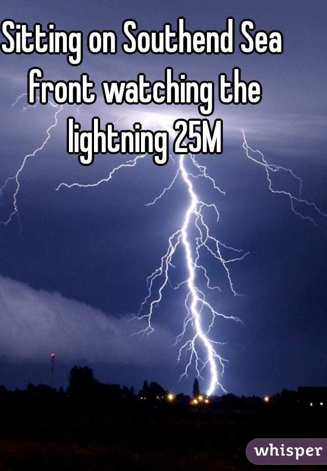 Sitting on Southend Sea front watching the lightning 25M