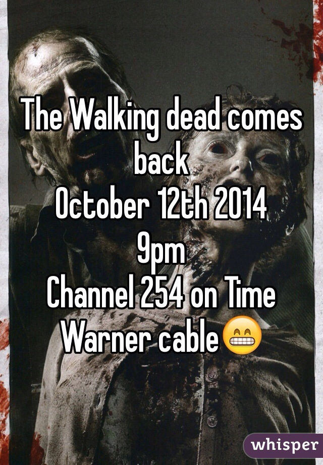 The Walking dead comes back October 12th 2014 9pm Channel 254 on Time Warner cable😁