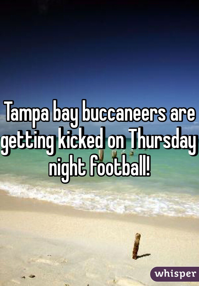 Tampa bay buccaneers are getting kicked on Thursday night football!