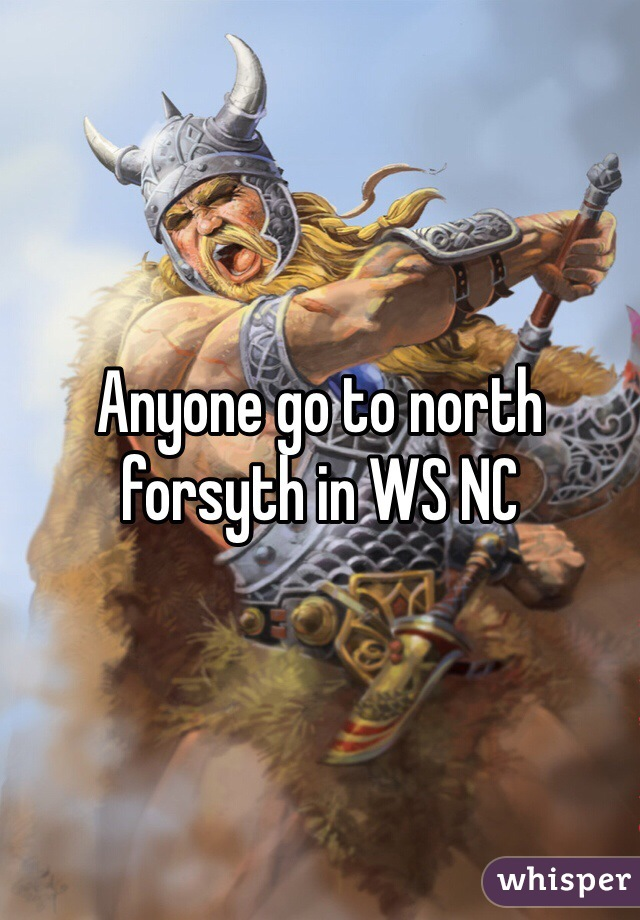 Anyone go to north forsyth in WS NC