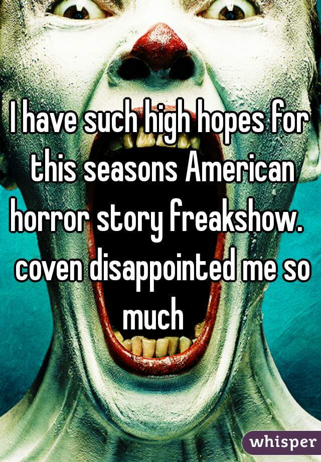 I have such high hopes for this seasons American horror story freakshow.   coven disappointed me so much