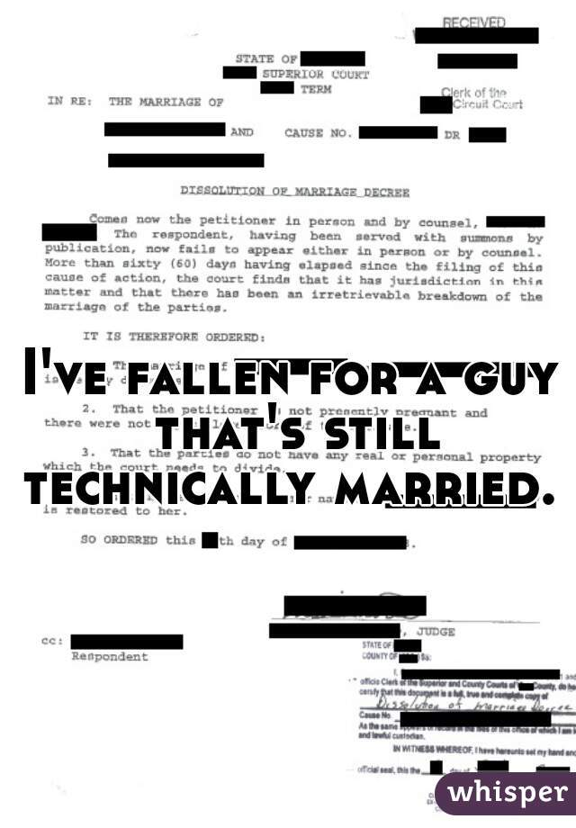I've fallen for a guy that's still technically married.
