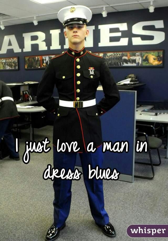 I just love a man in dress blues