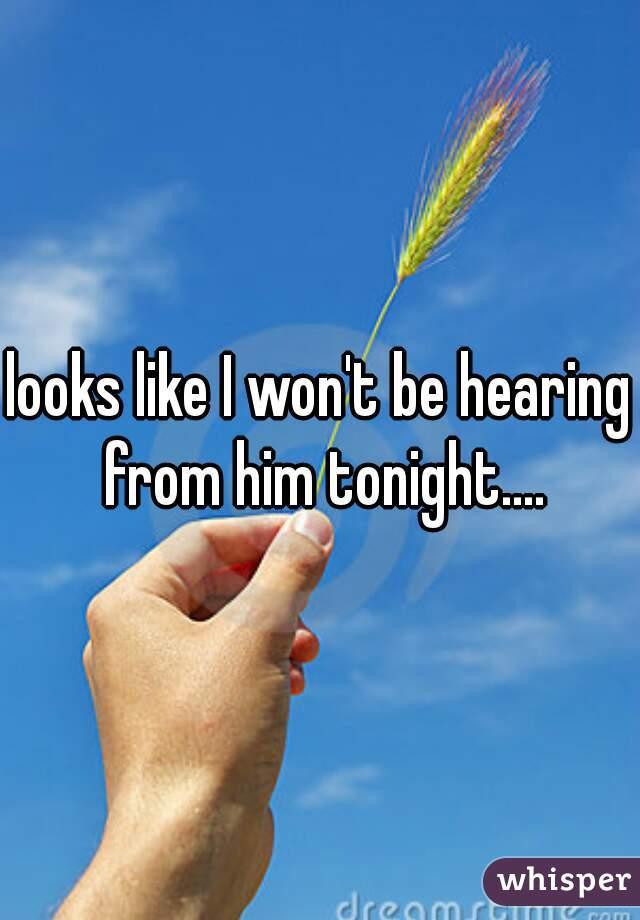 looks like I won't be hearing from him tonight....