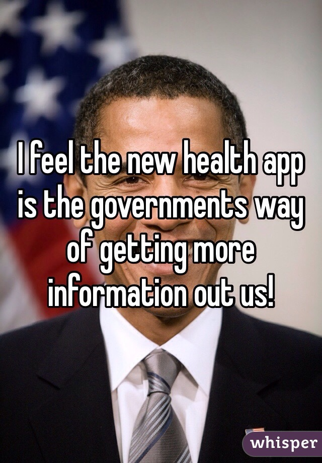 I feel the new health app is the governments way of getting more information out us!