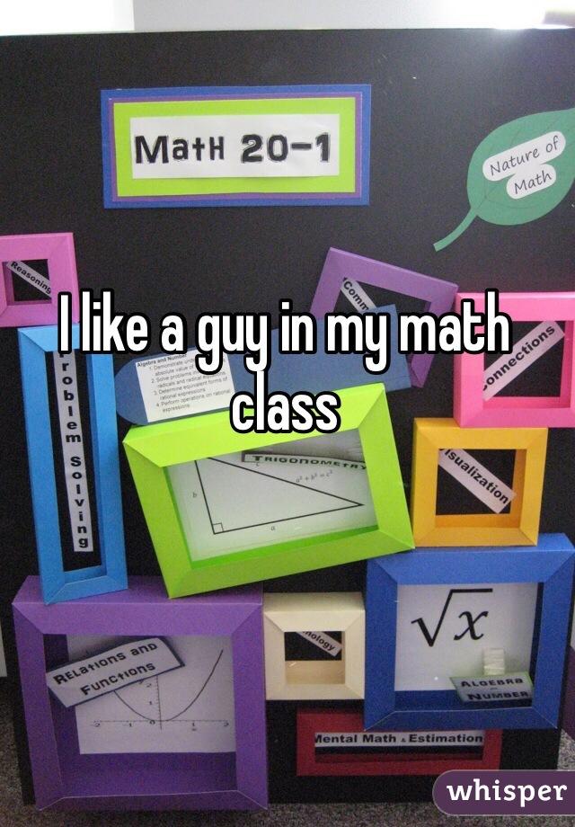 I like a guy in my math class