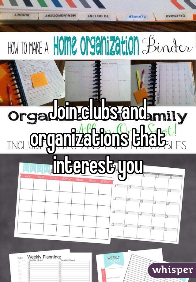 Join clubs and organizations that interest you