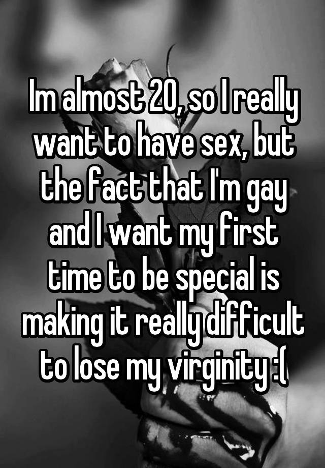 Im almost 20, so I really want to have sex, but the fact that I