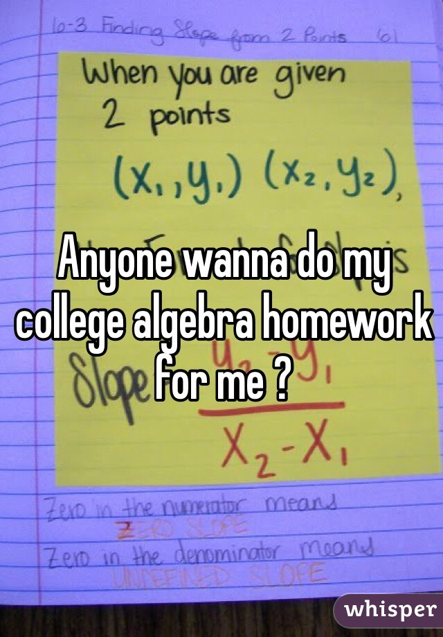 do my algebra homework You get much more from us, ask- do my homework assignment online do you get abhorred whenever you are given math, physics or any other at home task.