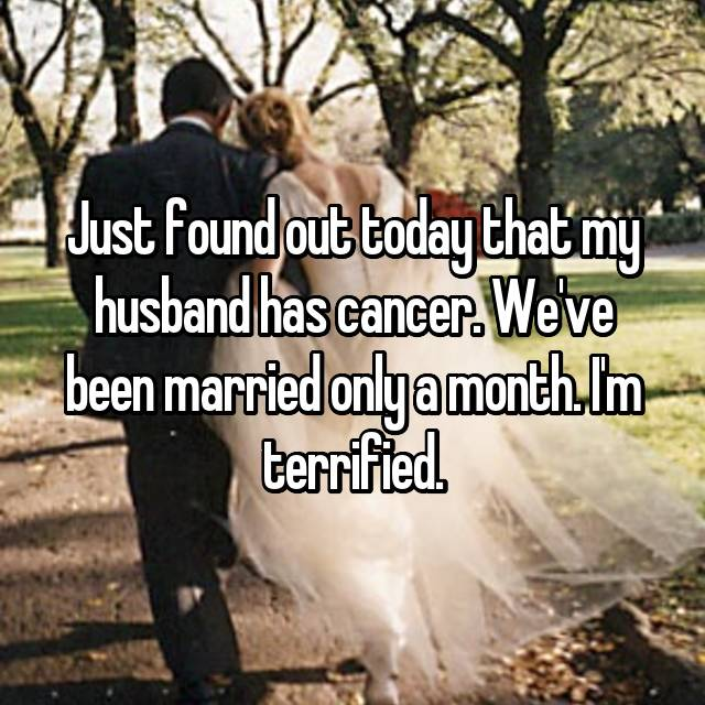 Just found out today that my husband has cancer. We've been married only a month. I'm terrified.