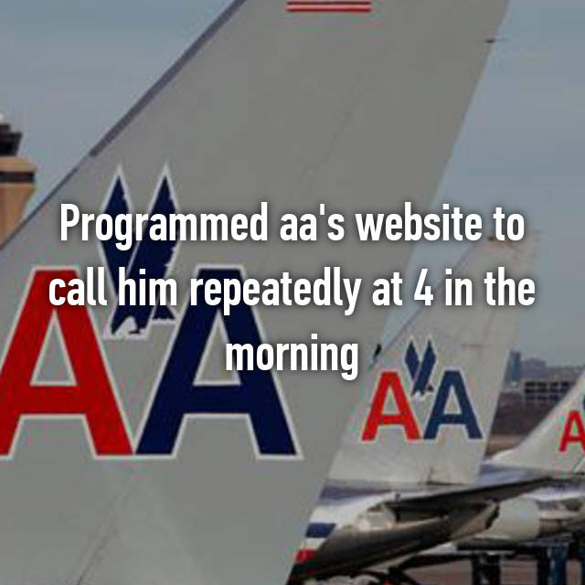 Programmed aa's website to call him repeatedly at 4 in the morning