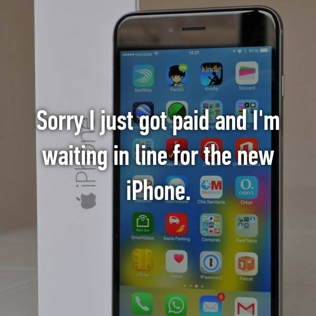 Sorry I just got paid and I'm waiting in line for the new iPhone.