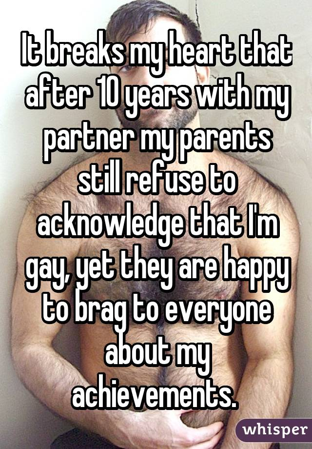 It breaks my heart that after 10 years with my partner my parents still refuse to acknowledge that I